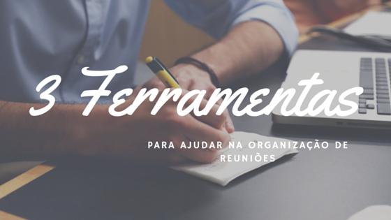 Planejamento de Reunião: 3 ferramentas gratuitas!